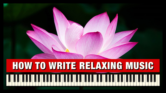 How to write Relaxing Music